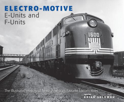 Electro-motive E-units and F-units By Solomon, Brian